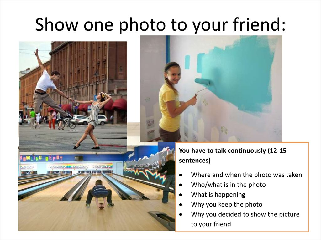 Show one photo to your friend: