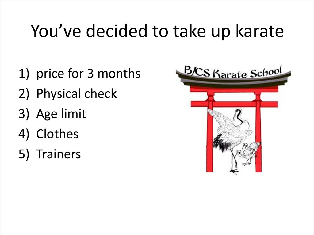 You've decided to take up karate