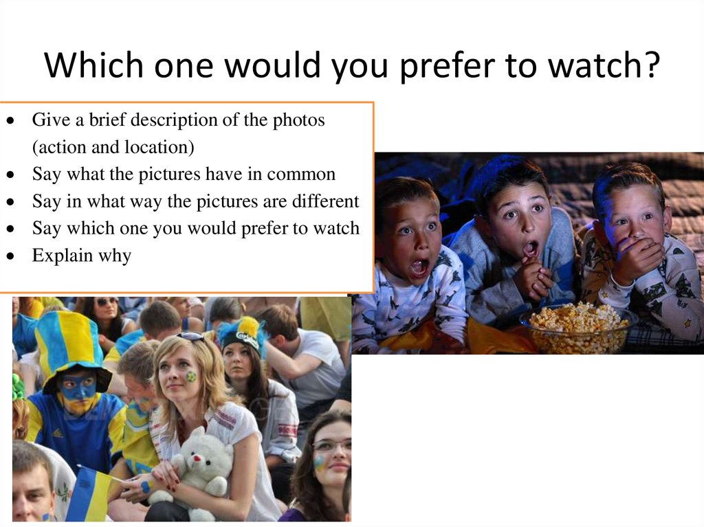 Which one would you prefer to watch?