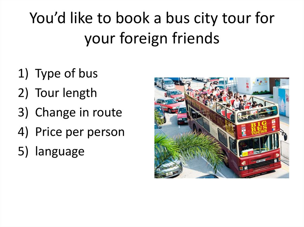 You'd like to book a bus city tour for your foreign friends