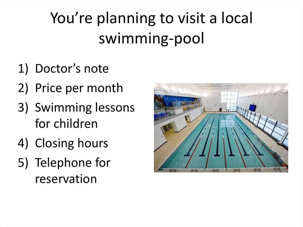 You're planning to visit a local swimming-pool