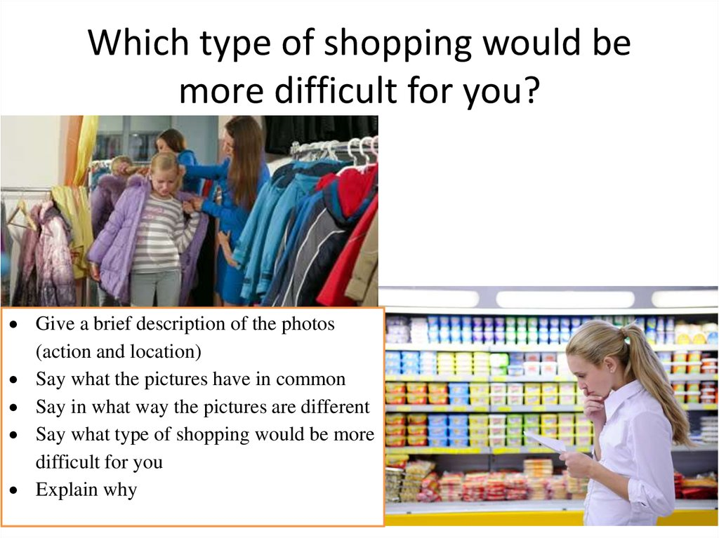 Which type of shopping would be more difficult for you?