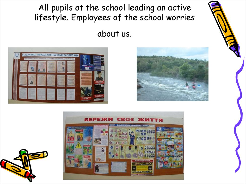 All pupils at the school leading an active lifestyle. Employees of the school worries about us.