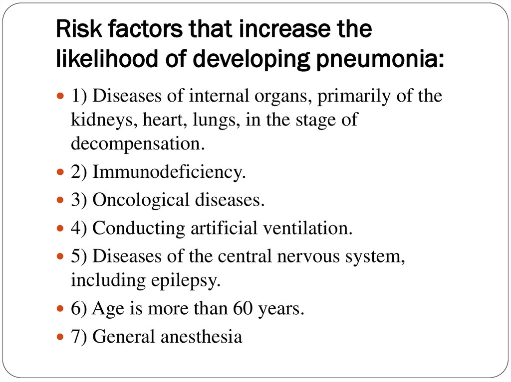 Risk factors that increase the likelihood of developing pneumonia: