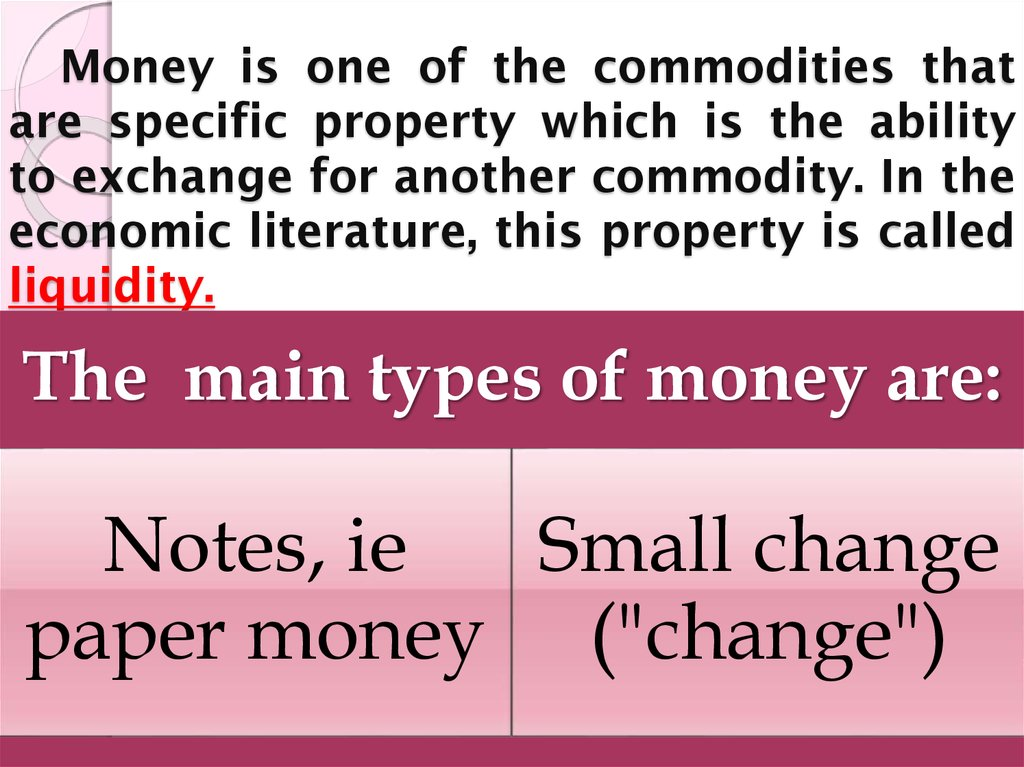Money is one of the commodities that are specific property which is the ability to exchange for another commodity. In the