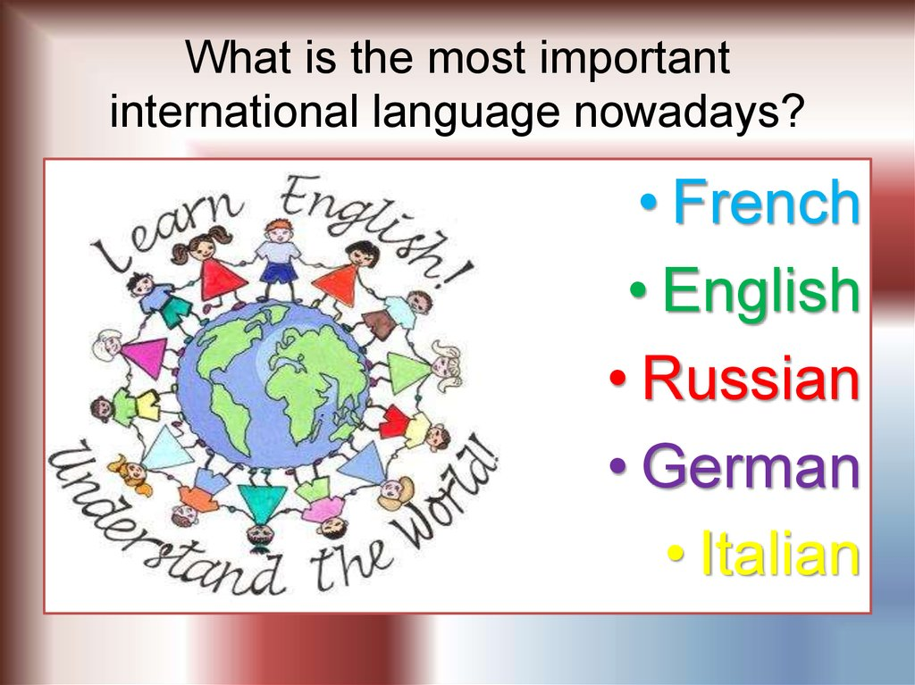 english is an international language English was widely used as an international language, as it was the dominant language of the united states, a superpower chinese was the language of a major power as well as the language with the greatest number of speakers.