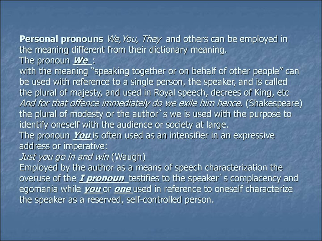 "Personal pronouns We,You, They and others can be employed in the meaning different from their dictionary meaning. The pronoun We : with the meaning ""speaking together or on behalf of other people"" can be used with reference to a single person, the spe"
