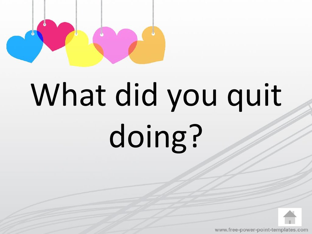 What did you quit doing?