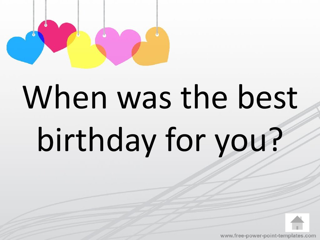 When was the best birthday for you?