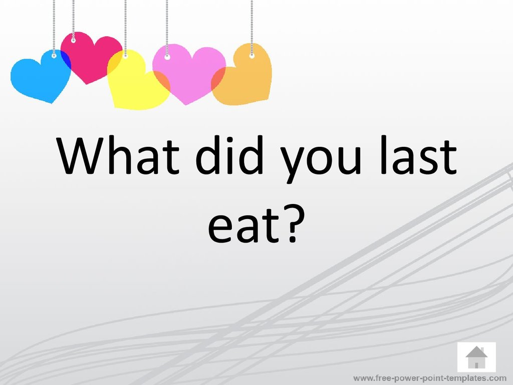 What did you last eat?
