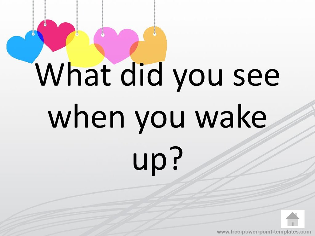 What did you see when you wake up?