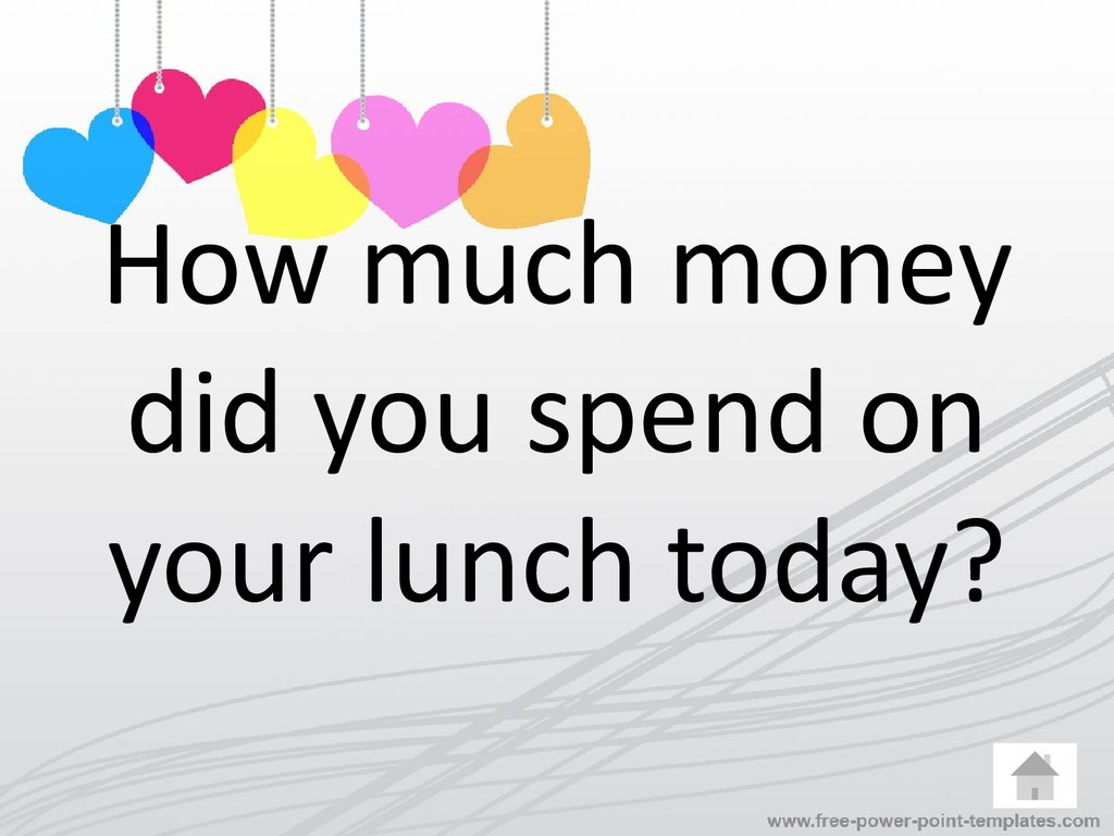 How much money did you spend on your lunch today?