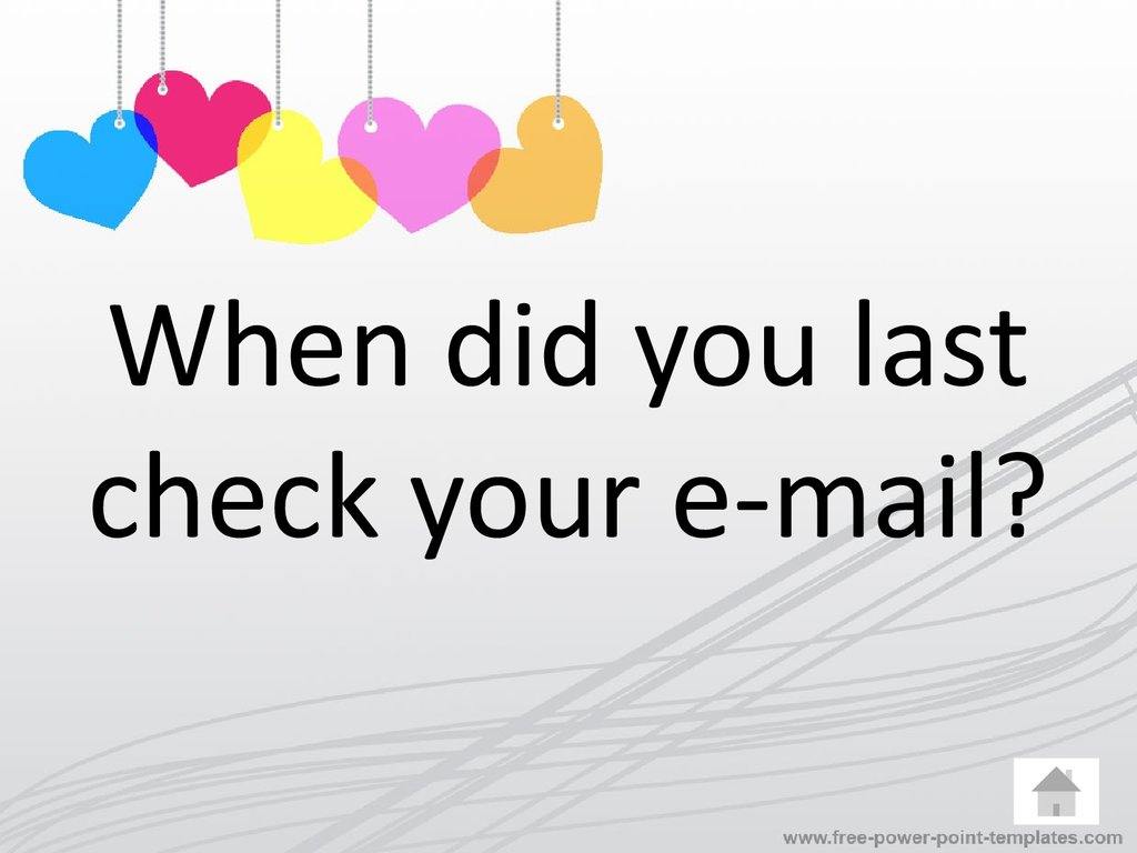 When did you last check your e-mail?