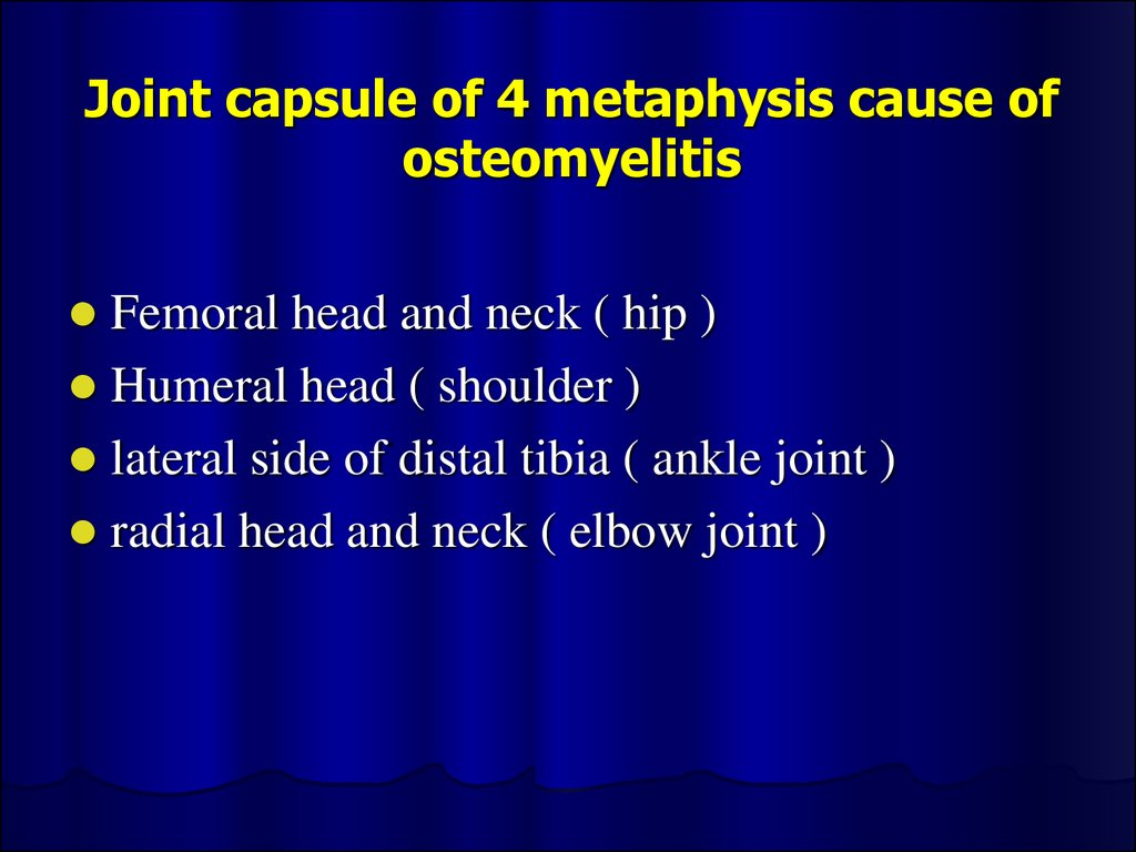 Joint capsule of 4 metaphysis cause of osteomyelitis