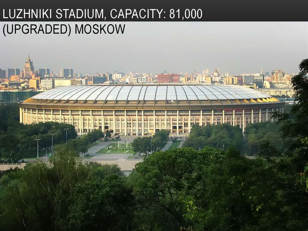 Luzhniki Stadium, Capacity: 81,000 (upgraded) moskow