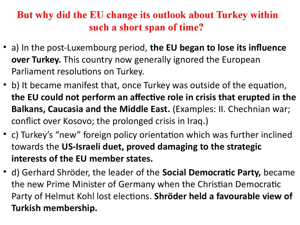 But why did the EU change its outlook about Turkey within such a short span of time?