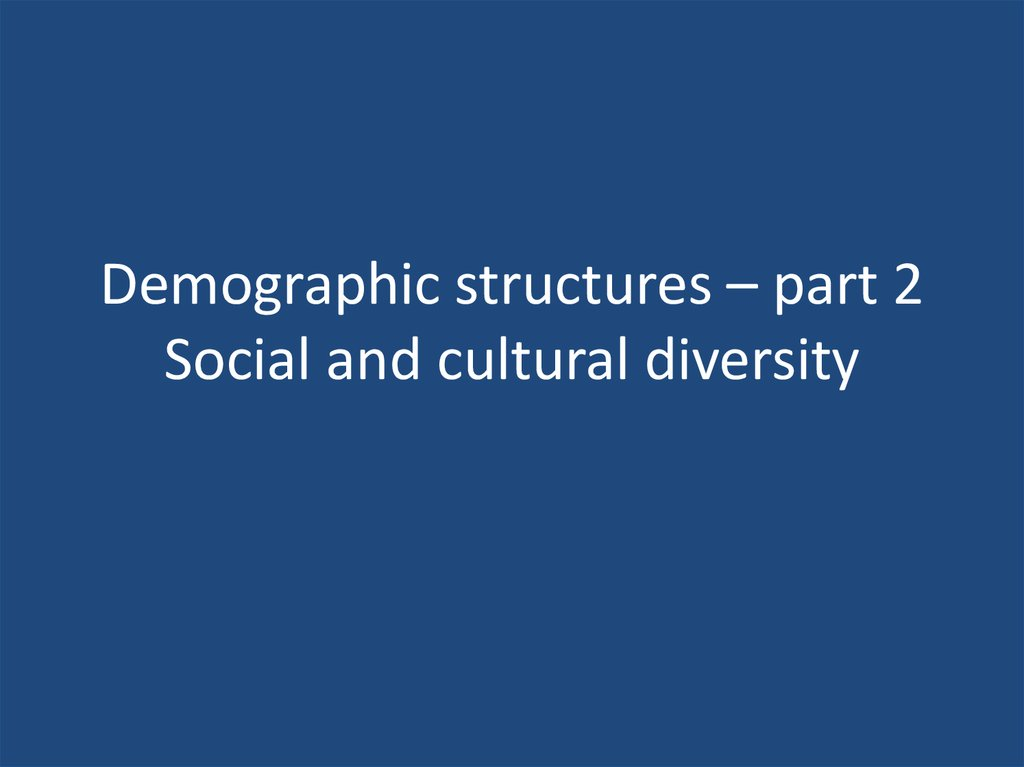 Demographic structures – part 2 Social and cultural diversity