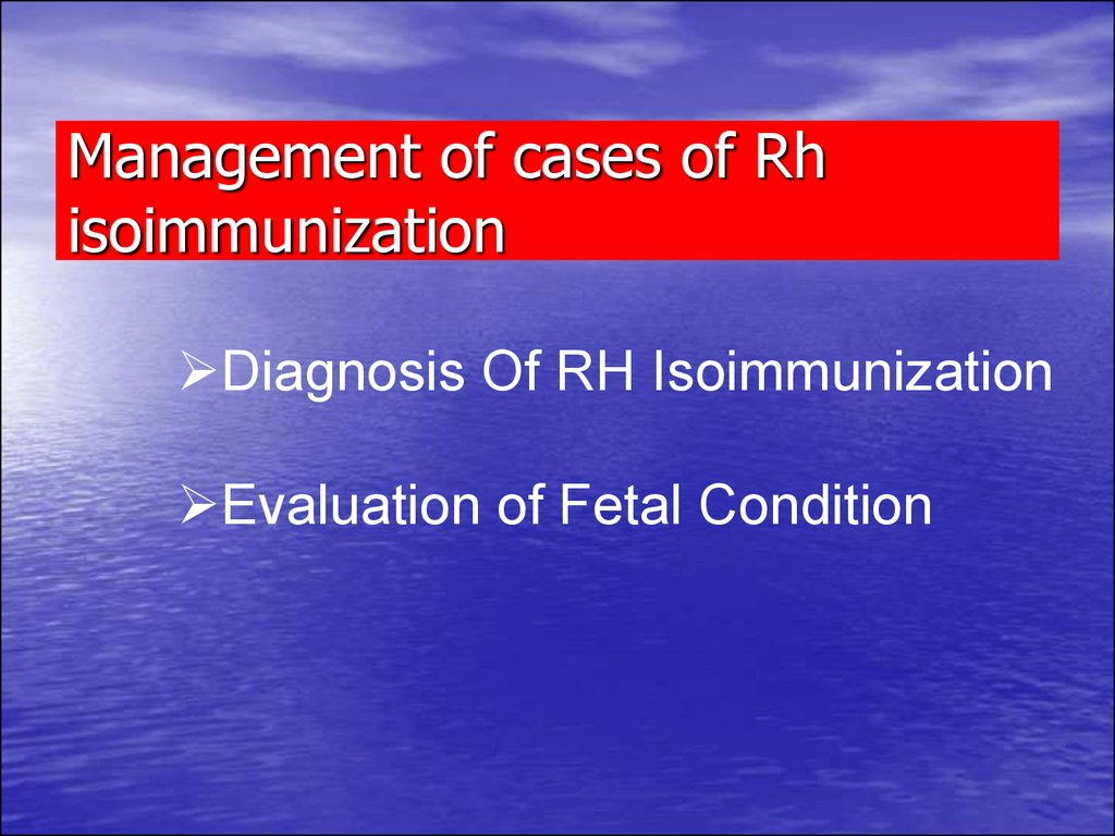 Management of cases of Rh isoimmunization