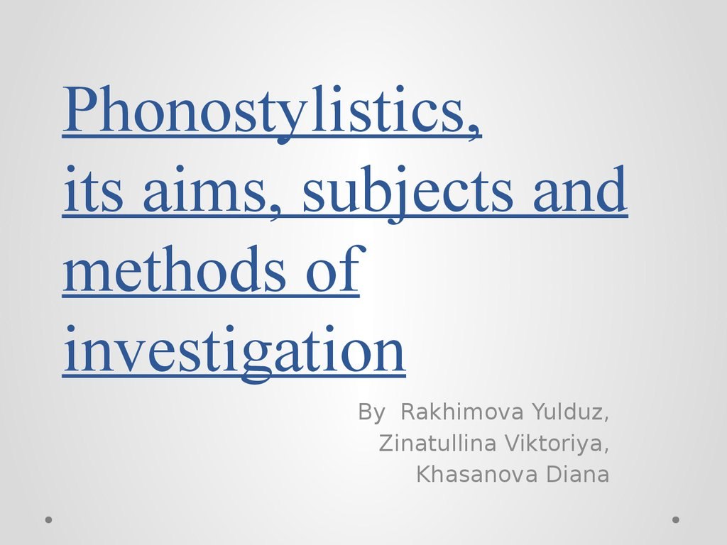 Phonostylistics, its aims, subjects and methods of investigation