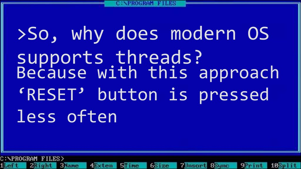 >So, why does modern OS supports threads?