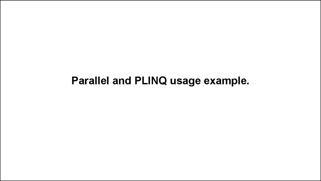 Parallel and PLINQ usage example.