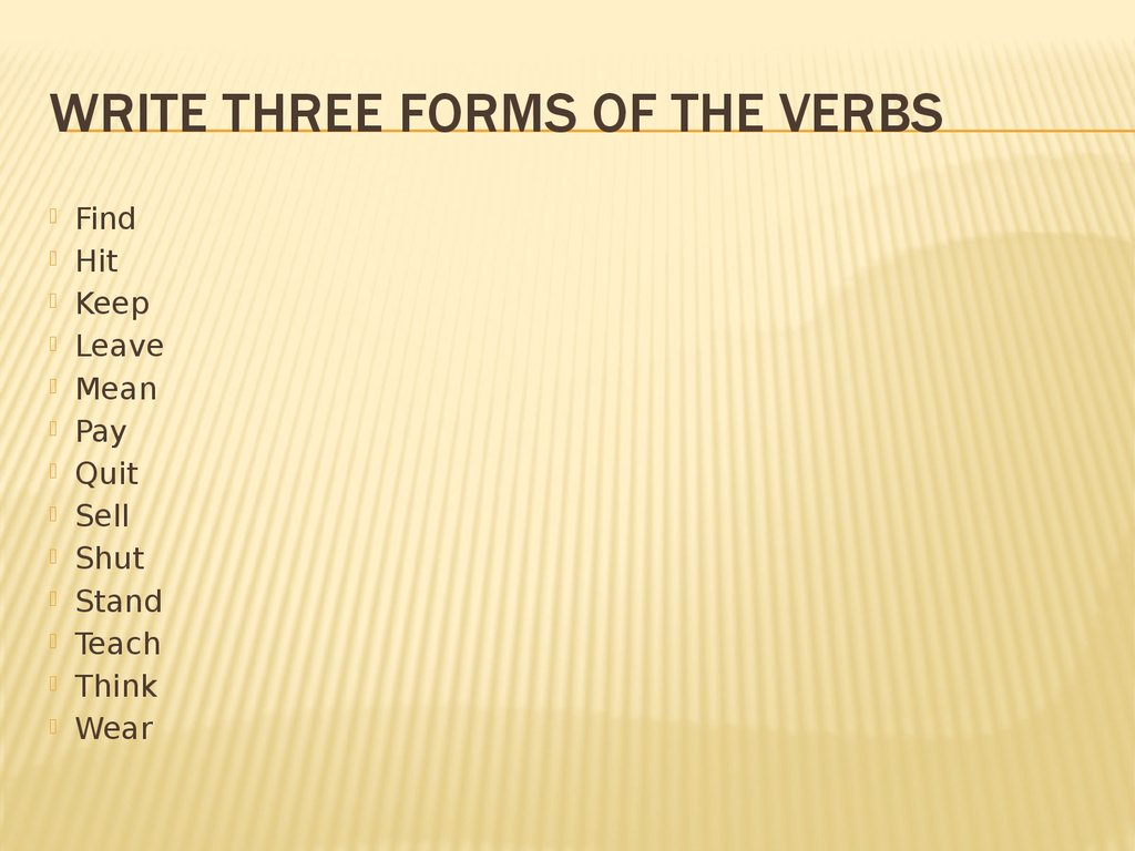 Write three forms of the verbs