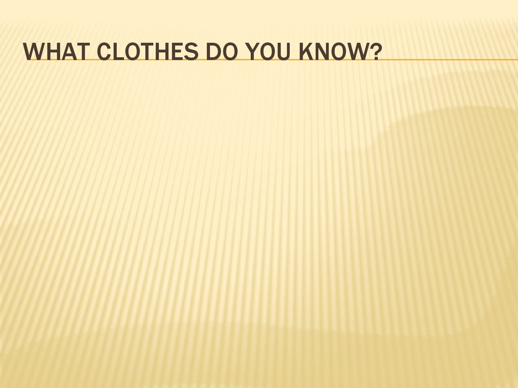WHAT CLOTHES DO YOU KNOW?