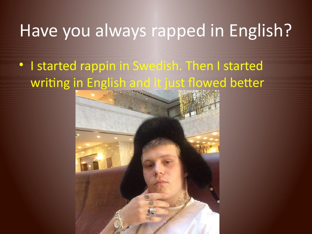 Have you always rapped in English?