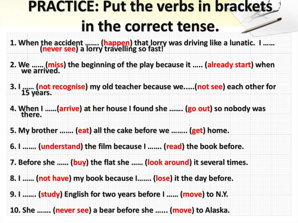 PRACTICE: Put the verbs in brackets in the correct tense.