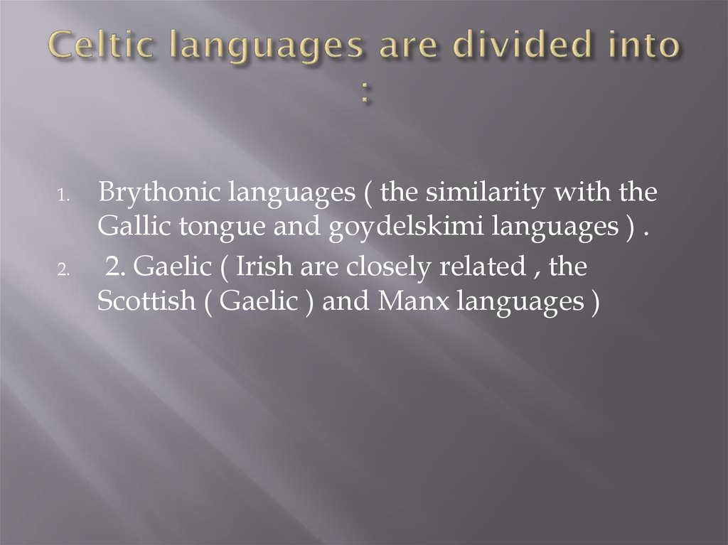 Celtic languages ​​are divided into :