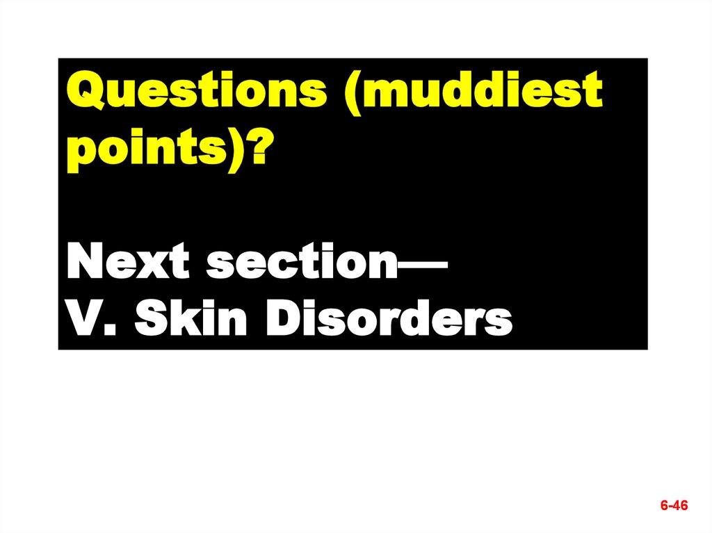Questions (muddiest points)? Next section— V. Skin Disorders