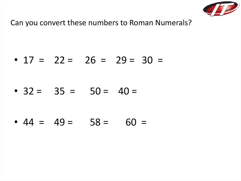 Can you convert these numbers to Roman Numerals?