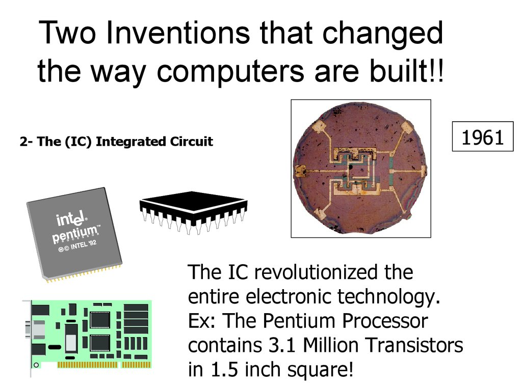 Informatics History Of Computers Online Presentation Computer Generations 3rd Generation Integrated Circuits Transistors On A Circuit Board Two Inventions That Changed The Way Are Built