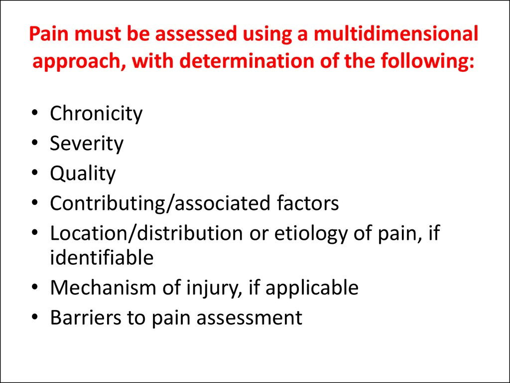 Pain must be assessed using a multidimensional approach, with determination of the following: