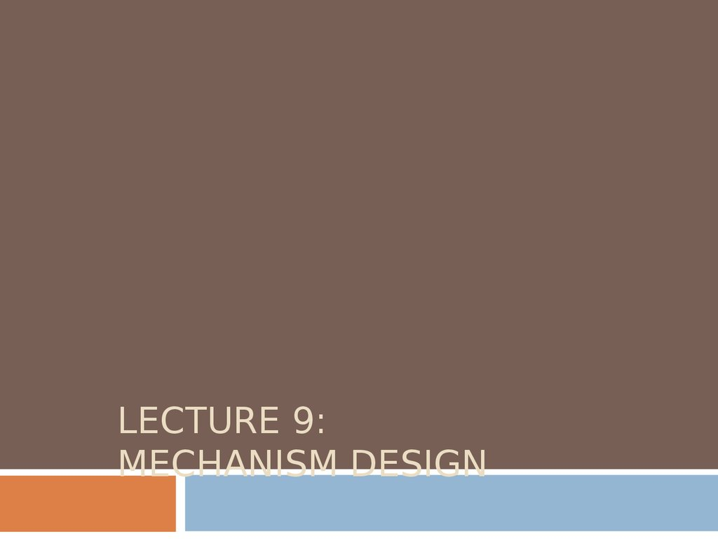 LECTURE 9: MECHANISM DESIGN