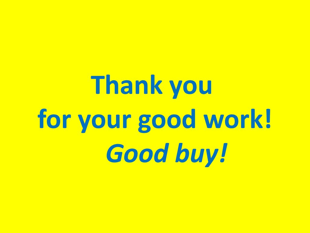 Thank you for your good work! Good buy!