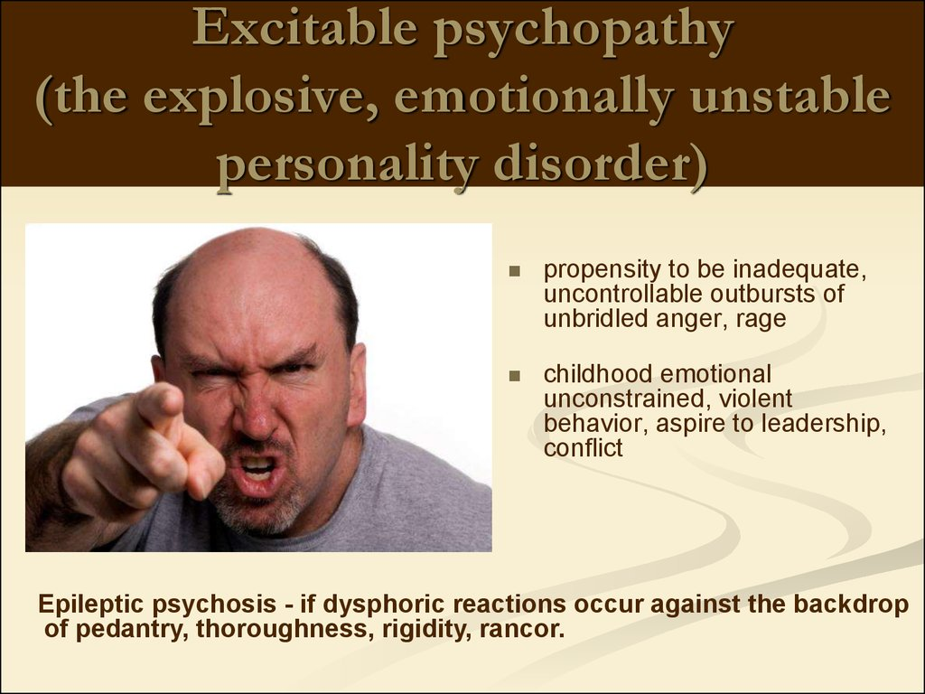 Excitable psychopathy (the explosive, emotionally unstable personality disorder)