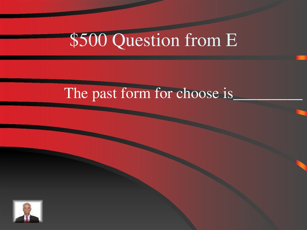 Here is past form for choose with