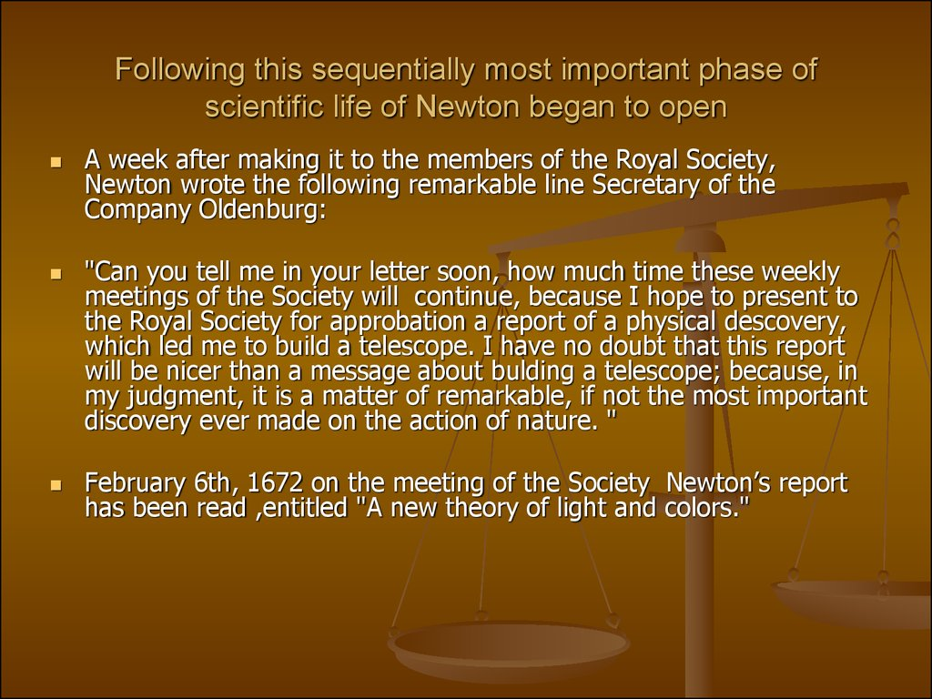 Following this sequentially most important phase of scientific life of Newton began to open