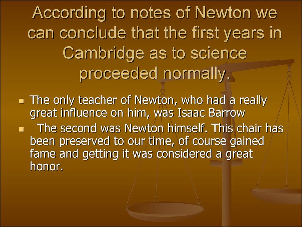 According to notes of Newton we can conclude that the first years in Cambridge as to science proceeded normally.