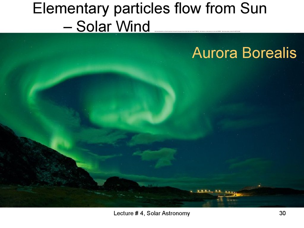 Elementary particles flow from Sun – Solar Wind http://www.independent.co.uk/travel/europe/watch-this-beautiful-timelapse-of-the-northern-lights-over-norway-9735690.html http://www.bbc.com/news/science-environment-28690559 https://www.youtube.com/watch?