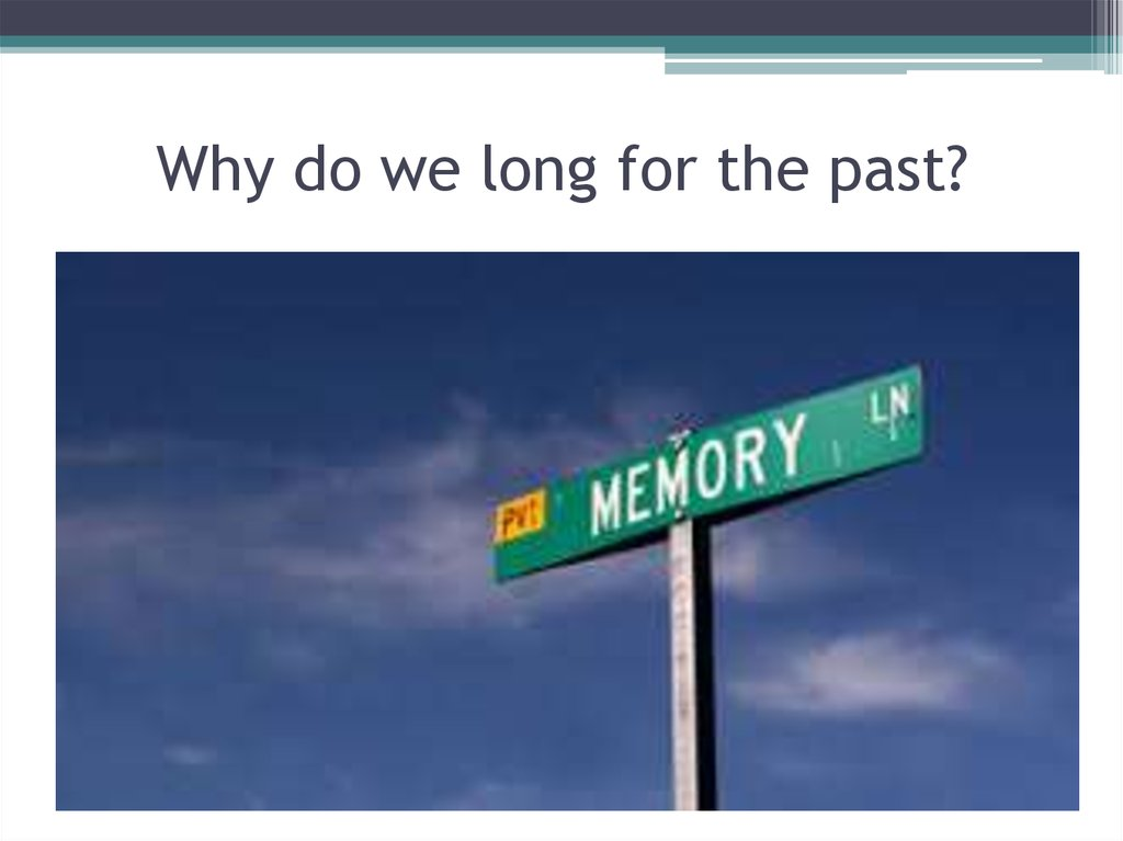 Why do we long for the past?