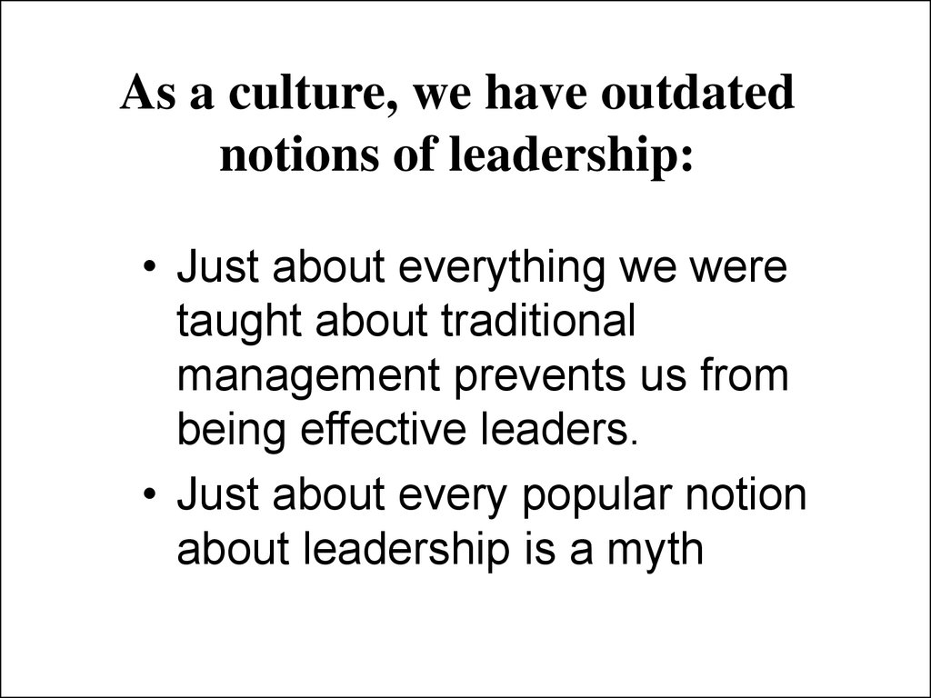 As a culture, we have outdated notions of leadership: