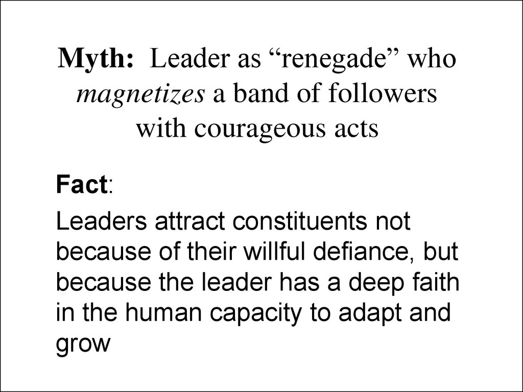 "Myth: Leader as ""renegade"" who magnetizes a band of followers with courageous acts"