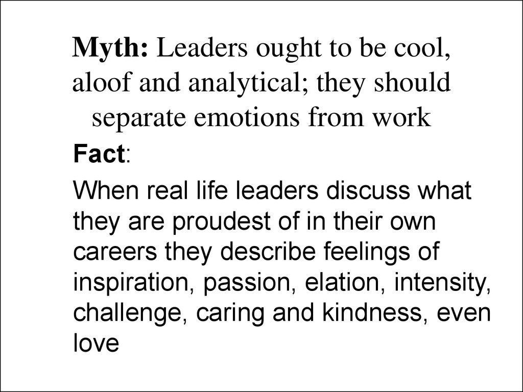 Myth: Leaders ought to be cool, aloof and analytical; they should separate emotions from work