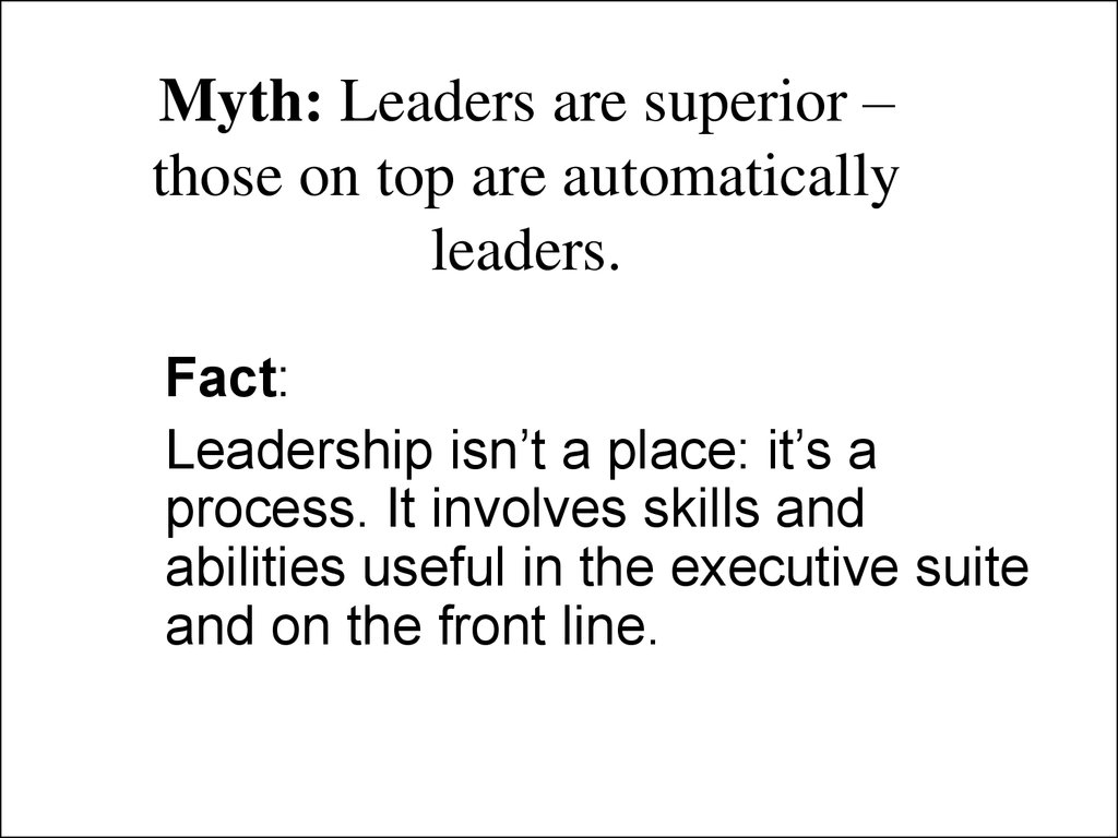 Myth: Leaders are superior – those on top are automatically leaders.