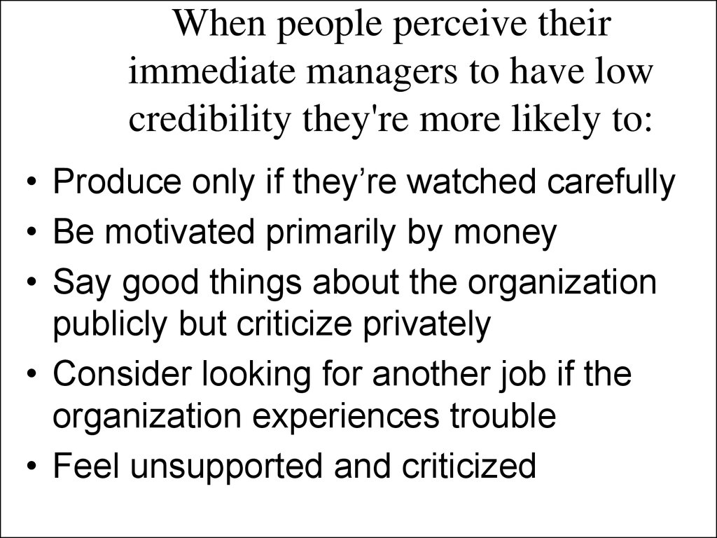 When people perceive their immediate managers to have low credibility they're more likely to: