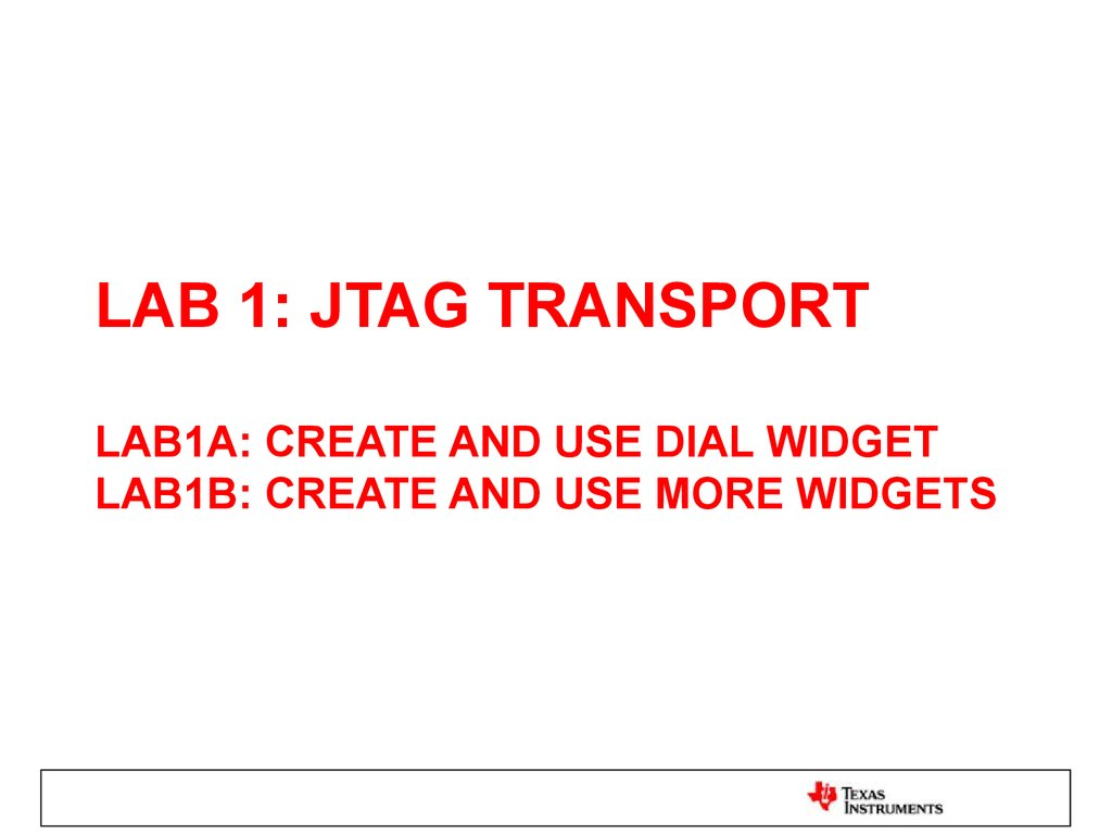 LAB 1: JTAG TRANSPORT LAB1A: create and use dial widget lab1b: create and use more widgets
