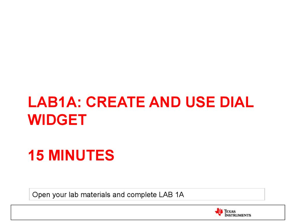 LAB1A: create and use dial widget 15 minutes