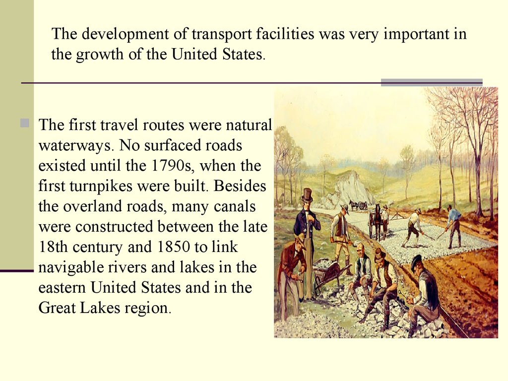 The development of transport facilities was very important in the growth of the United States.